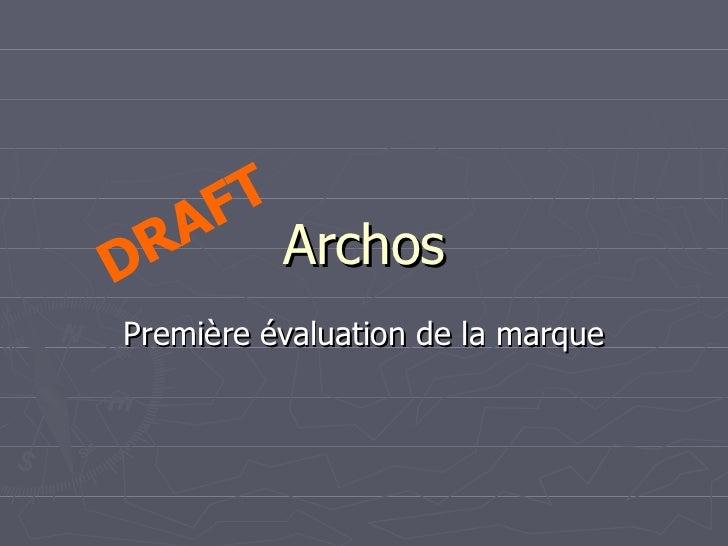 Archos Première évaluation de la marque DRAFT