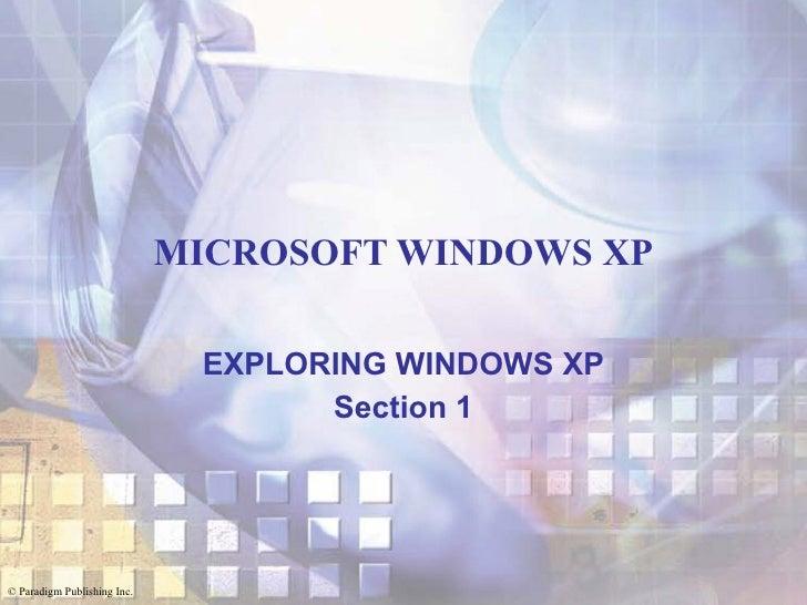 MICROSOFT WINDOWS XP EXPLORING WINDOWS XP Section 1