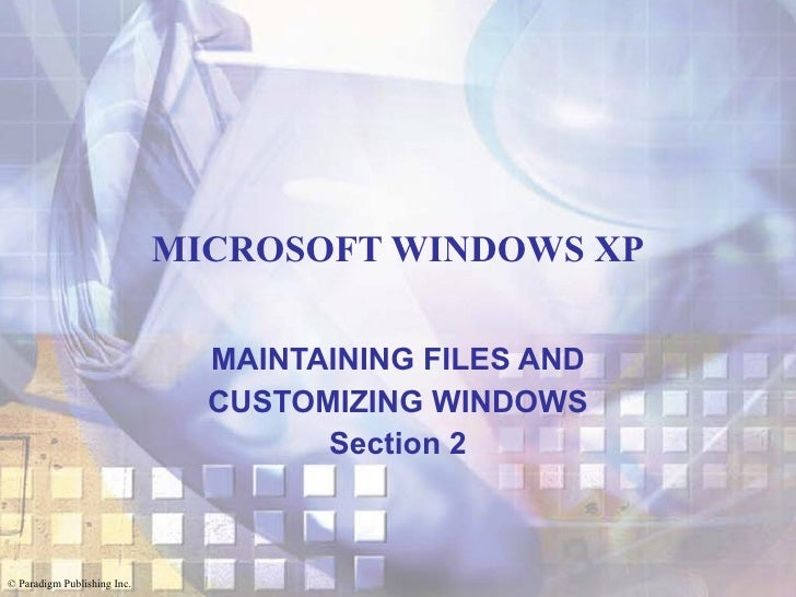 MICROSOFT WINDOWS XP MAINTAINING FILES AND CUSTOMIZING WINDOWS Section 2