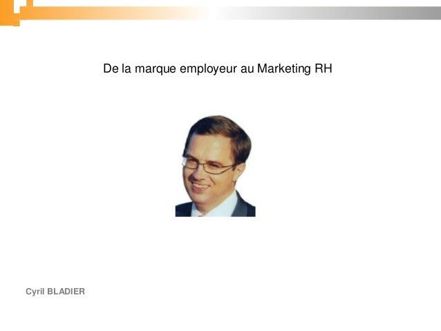 De la marque employeur au Marketing RHCyril BLADIER