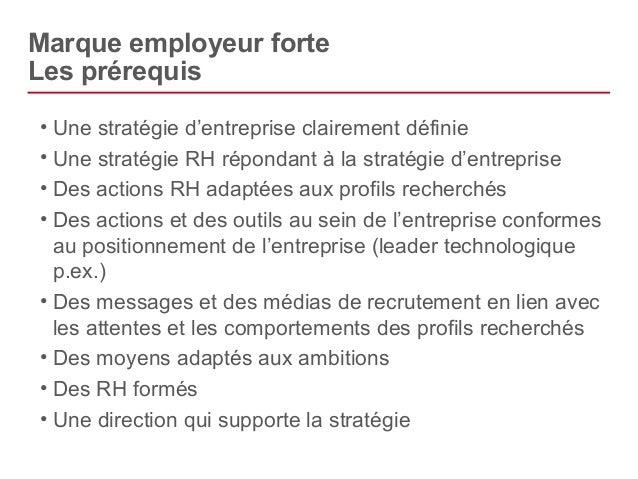 Marque employeur forte  Les facteurs-clés  • Des RH formés  • Une direction qui supporte la stratégie  • De la cohérence g...