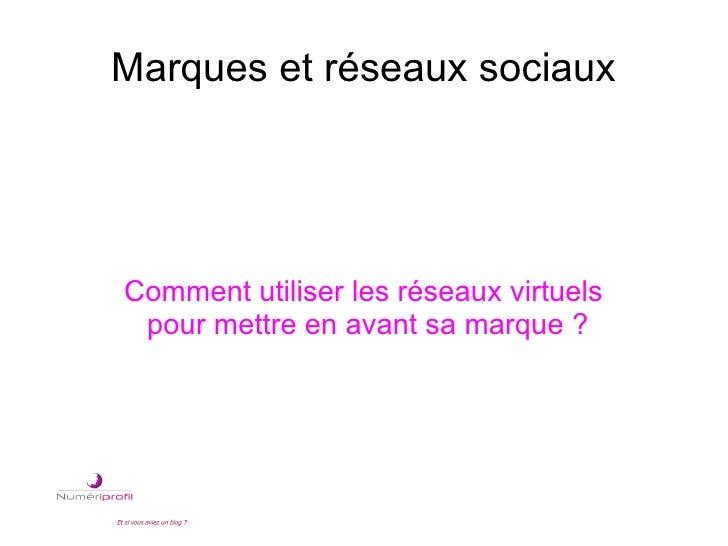 Marques et réseaux sociauxComment utiliser les réseaux virtuels pour mettre en avant sa marque ?