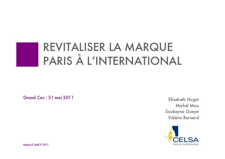 REVITALISER LA MARQUE             PARIS À L'INTERNATIONALGrand Cas : 31 mai 2011           Elisabeth Hugot                ...