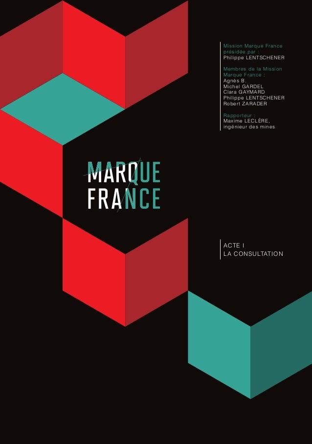 Mission Marque France présidée par : Philippe LENTSCHENER Membres de la Mission Marque France : Agnès B. Michel GARDEL Cla...