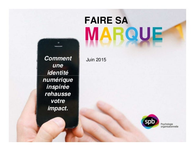 Juin 2015 FAIRE SA MARQUE Comment une identité numérique inspirée rehausse votre impact.