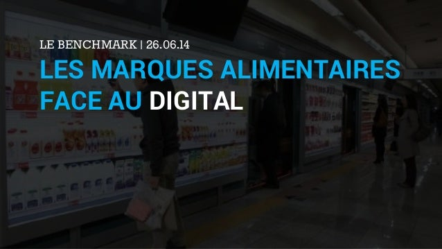 LE BENCHMARK | 26.06.14 LES MARQUES ALIMENTAIRES FACE AU DIGITAL