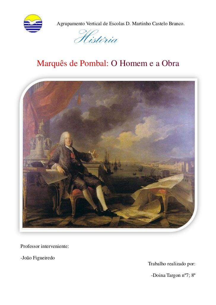 Agrupamento Vertical de Escolas D. Martinho Castelo Branco.                           História        Marquês de Pombal: O...