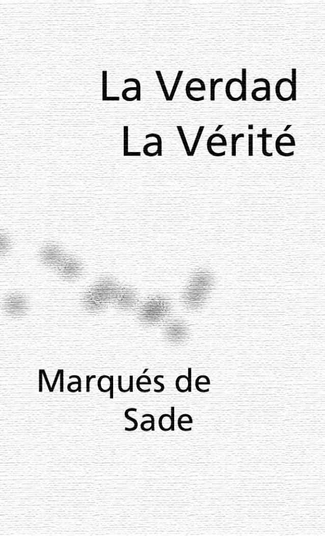La Verdad / La Vérité          Marqués de Sade        Traducido por Ricardo Zelarayan      Atuel – Anáfora, Buenos Aires, ...