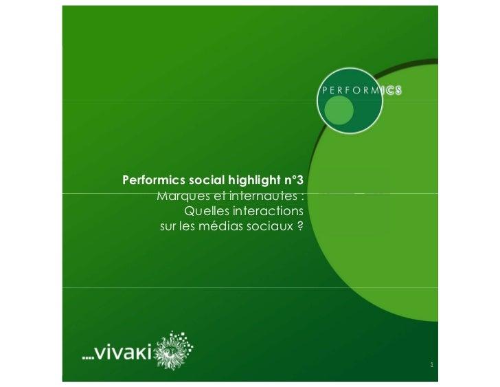 Performics social highlight n°3      Marques et internautes :           Quelles interactions      sur les médias sociaux ?...