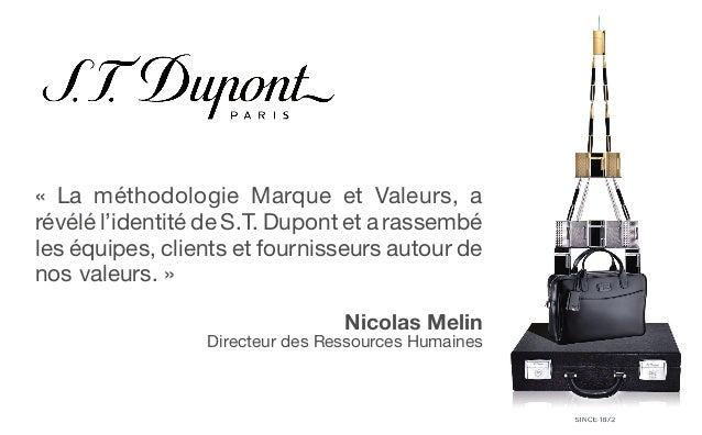« La méthodologie Marque et Valeurs, arévélé l'identité de S.T. Dupont et a rassembéles équipes, clients et fournisseurs a...
