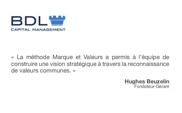 « La méthode Marque et Valeurs a permis à l'équipe deconstruire une vision stratégique à travers la reconnaissancede valeu...