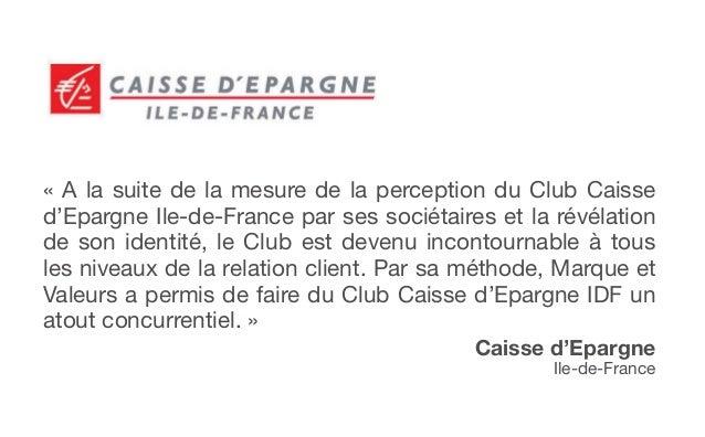 « A la suite de la mesure de la perception du Club Caissed'Epargne Ile-de-France par ses sociétaires et la révélationde so...