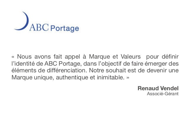 « Nous avons fait appel à Marque et Valeurs pour définirl'identité de ABC Portage, dans l'objectif de faire émerger desélé...
