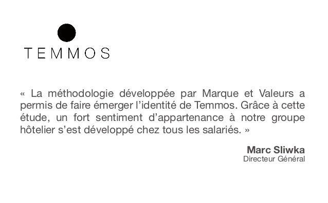 « La méthodologie développée par Marque et Valeurs apermis de faire émerger l'identité de Temmos. Grâce à cetteétude, un f...
