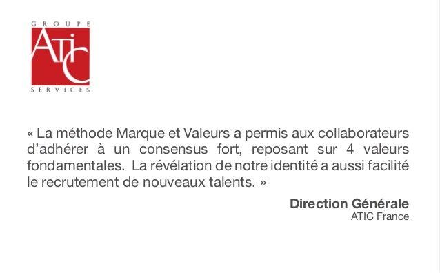 « La méthode Marque et Valeurs a permis aux collaborateursd'adhérer à un consensus fort, reposant sur 4 valeursfondamental...