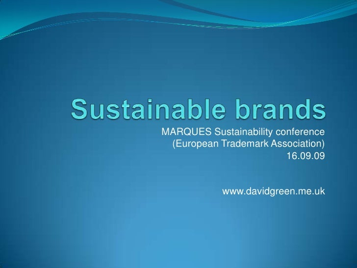 Sustainable brands<br />MARQUES Sustainability conference<br />(European Trademark Association)<br />16.09.09<br />www.dav...