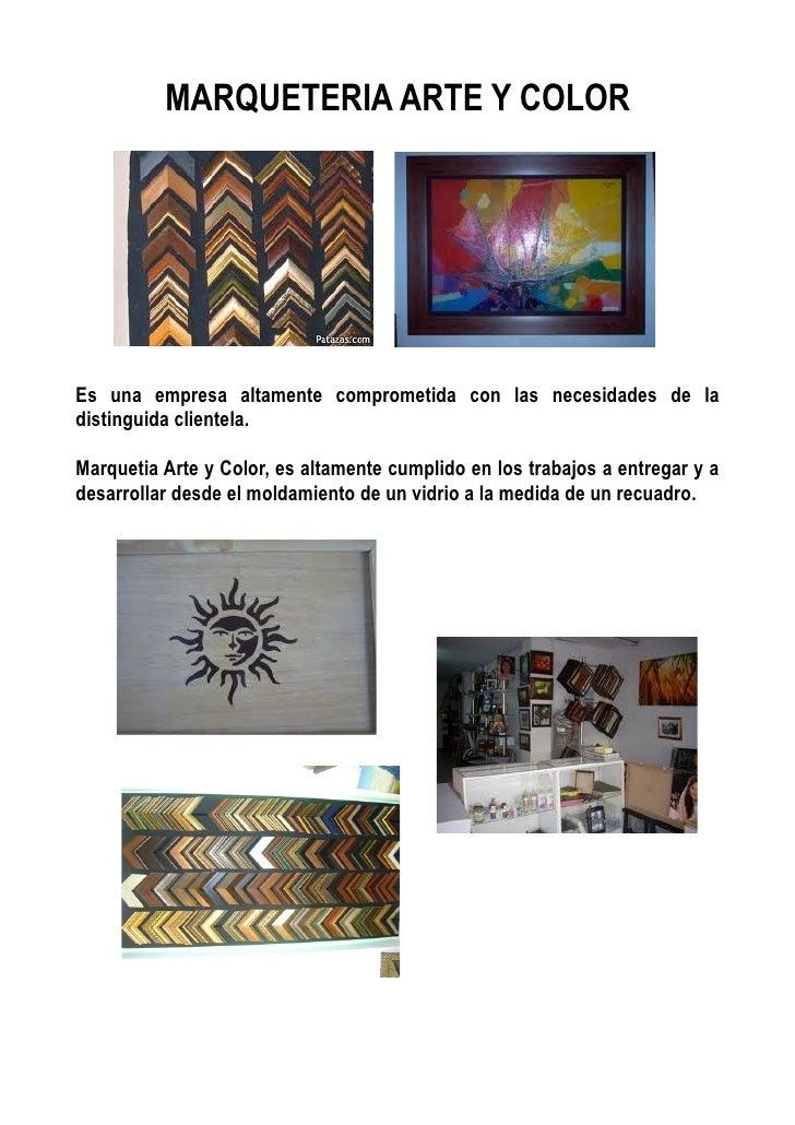 MARQUETERIA ARTE Y COLOREs una empresa altamente comprometida con las necesidades de ladistinguida clientela.Marquetia Art...