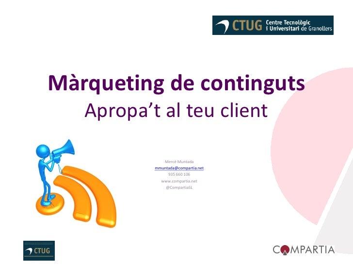 Màrqueting de continguts   Apropa't al teu client              Mercè Muntada           mmuntada@compartia.net             ...