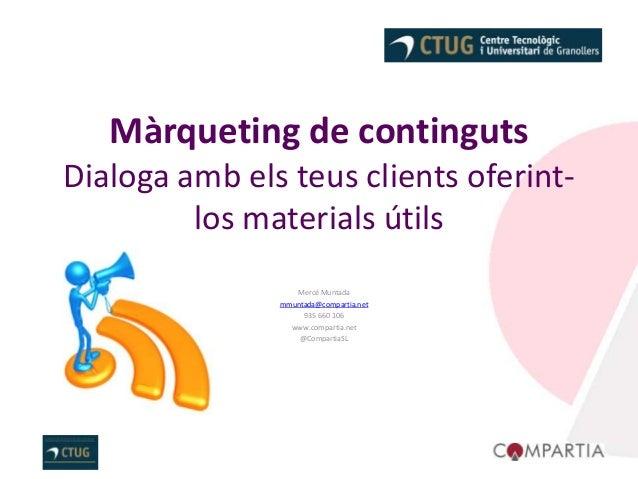 Màrqueting de contingutsDialoga amb els teus clients oferint-         los materials útils                  Mercè Muntada  ...