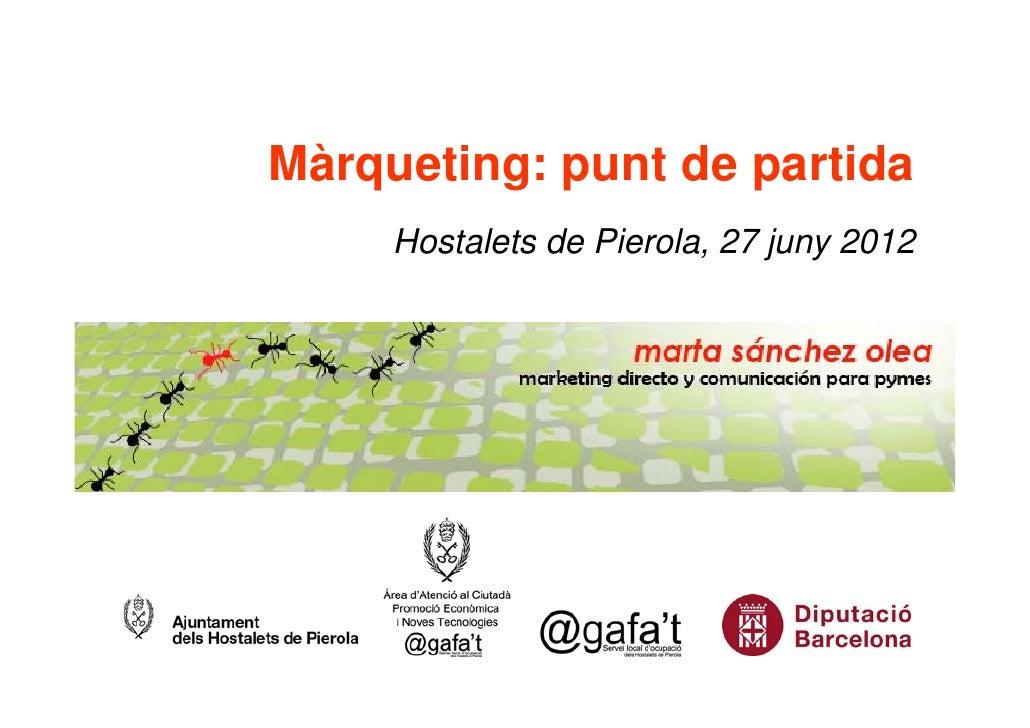 Màrqueting: punt de partida     Hostalets de Pierola, 27 juny 2012
