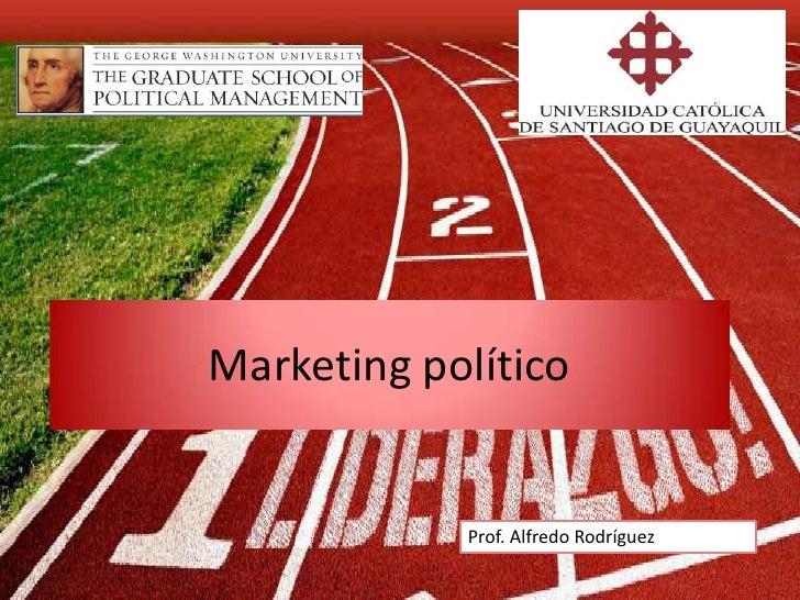 Marketing político            Prof. Alfredo Rodríguez