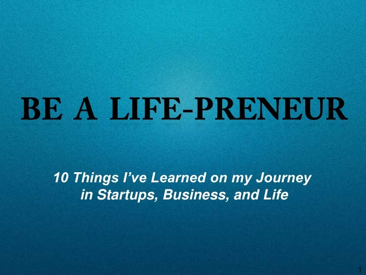 10 Things I've Learned on my Journey    in Startups, Business, and Life                                       1