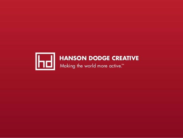 HANSON DODGE CREATIVE Making the world more active.™