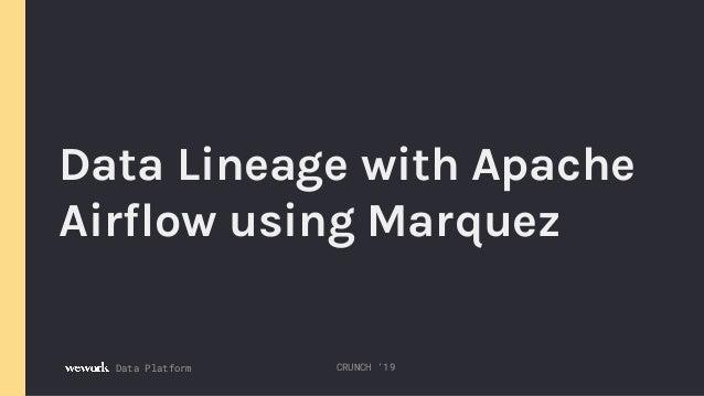 Data Platform Data Lineage with Apache Airflow using Marquez CRUNCH '19