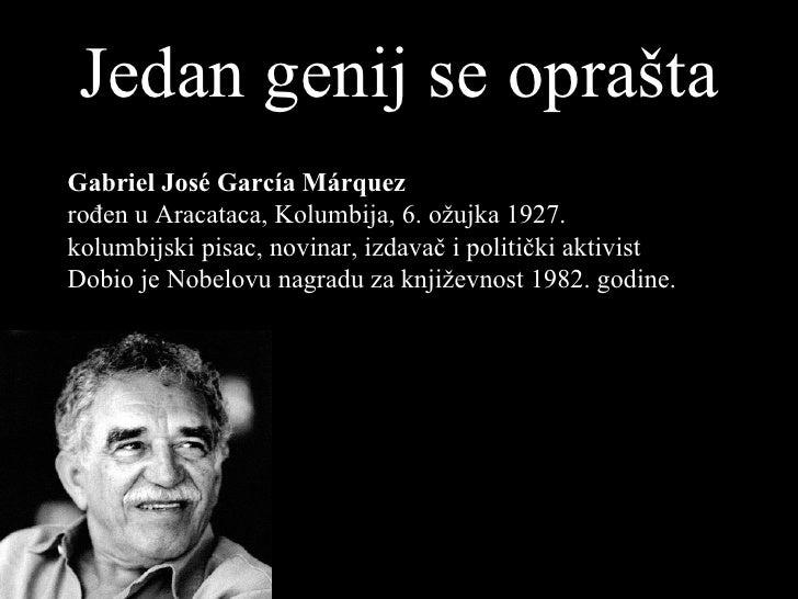 Jedan   genij   se oprašta Gabriel José García Márquez rođen u Aracataca, Kolumbija, 6. ožujka 1927. kolumbijski pisac, no...