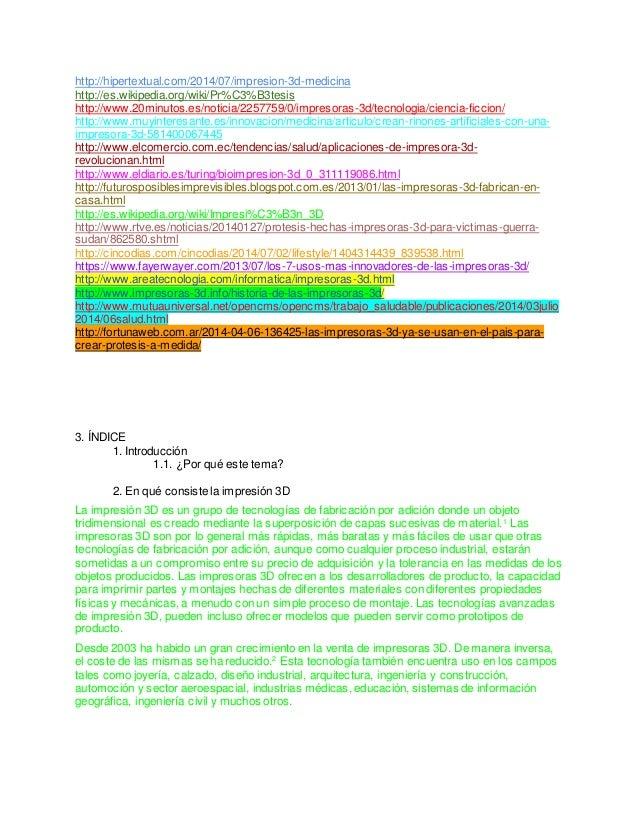http://hipertextual.com/2014/07/impresion-3d-medicina http://es.wikipedia.org/wiki/Pr%C3%B3tesis http://www.20minutos.es/n...