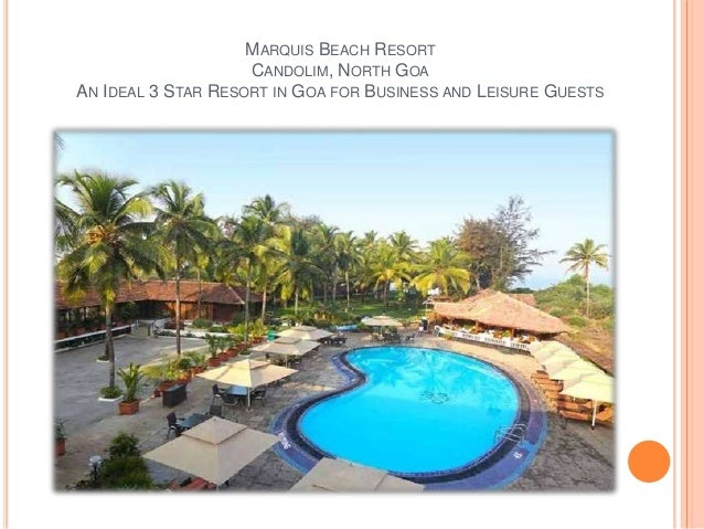 MARQUIS BEACH RESORT CANDOLIM, NORTH GOA AN IDEAL 3 STAR RESORT IN GOA FOR BUSINESS AND LEISURE GUESTS