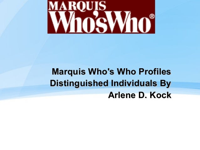 Marquis Who's Who Profiles Distinguished Individuals By Arlene D. Kock