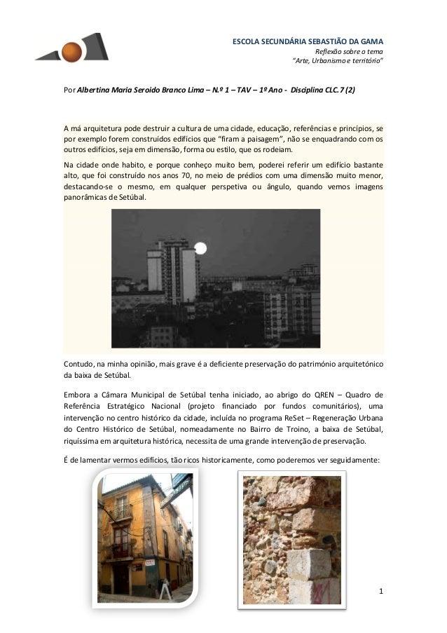 """ESCOLA SECUNDÁRIA SEBASTIÃO DA GAMA Reflexão sobre o tema """"Arte, Urbanismo e território"""" 1 Por Albertina Maria Seroido Bra..."""