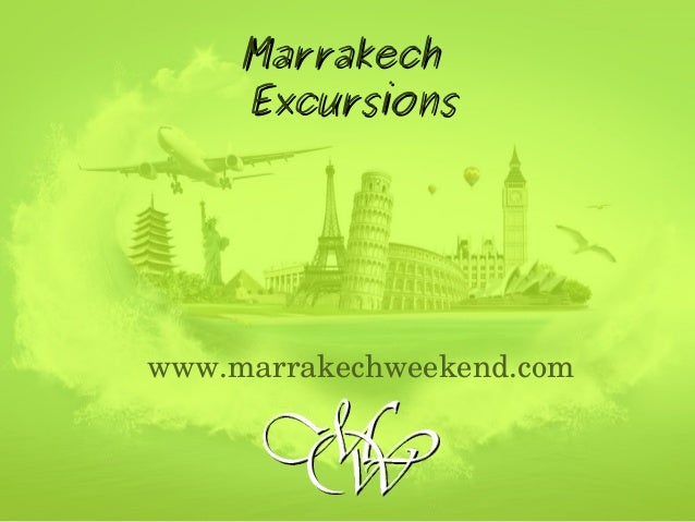 MarrakechMarrakech ExcursionsExcursions www.marrakechweekend.com
