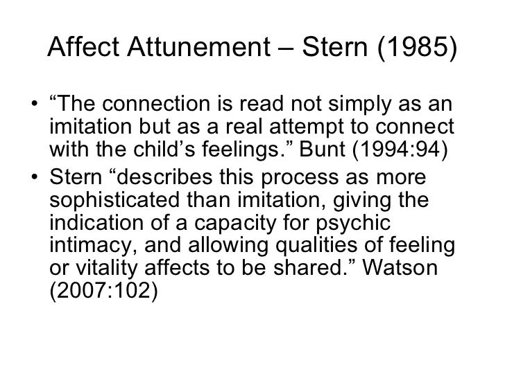 vitality affects attunement essay Vitality affects are a range of affects which are 'elicited by changes in motivational  states  stern suggests that affective attunement is key to interpersonal  becoming affective  james, william (1996) essays in radical empiricism  nebraska:.