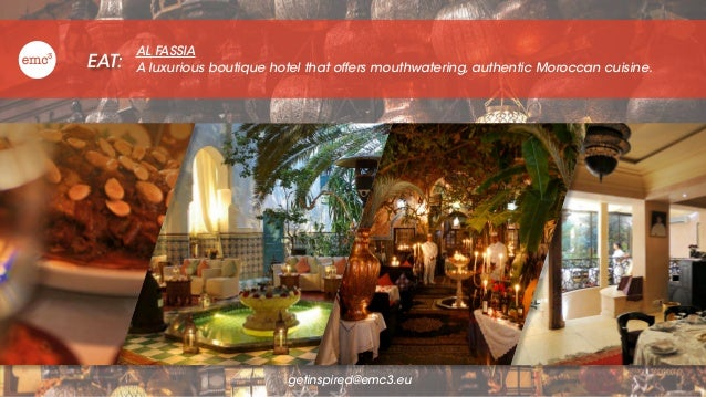 EAT: AL FASSIA A luxurious boutique hotel that offers mouthwatering, authentic Moroccan cuisine. getinspired@emc3.eu