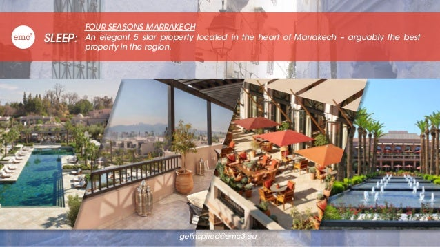SLEEP: FOUR SEASONS MARRAKECH An elegant 5 star property located in the heart of Marrakech – arguably the best property in...
