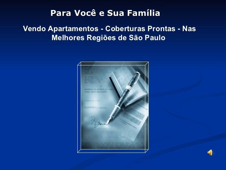 Para Você e Sua Família  Vendo Apartamentos - Coberturas Prontas - Nas Melhores Regiões de São Paulo