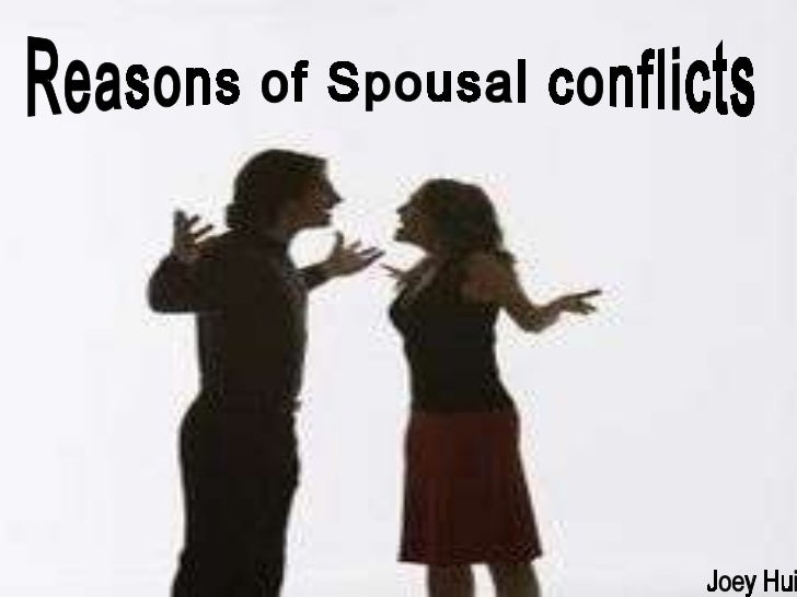 Reasons of Spousal conflicts Reasons of Spousal conflicts Joey Hui
