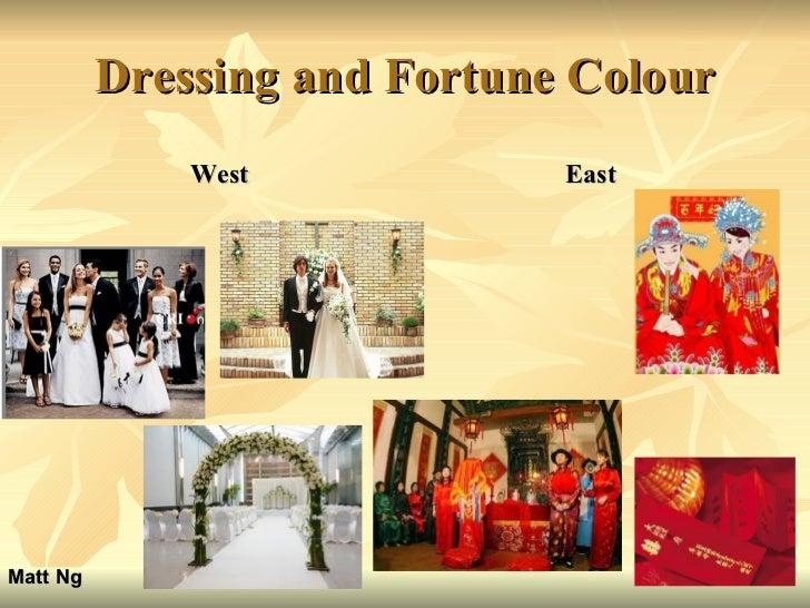 Dressing and Fortune Colour <ul><li>West </li></ul><ul><li>East </li></ul>Matt Ng