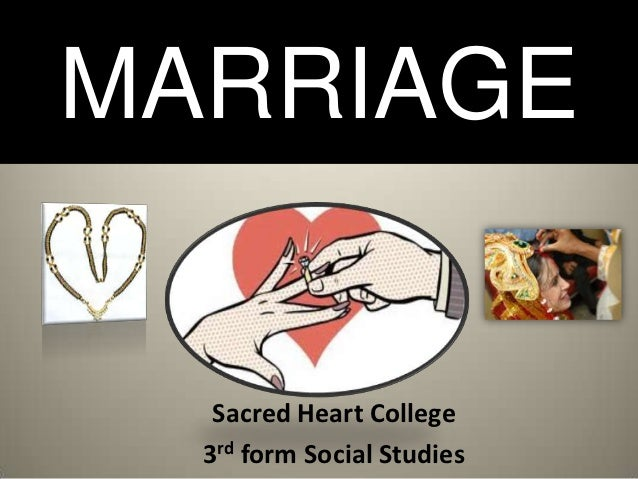 MARRIAGE   Sacred Heart College  3rd form Social Studies