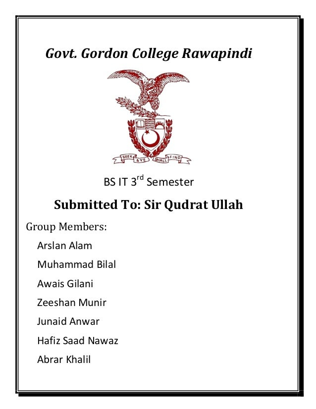 Govt. Gordon College Rawapindi BS IT 3rd Semester Submitted To: Sir Qudrat Ullah Group Members: Arslan Alam Muhammad Bilal...