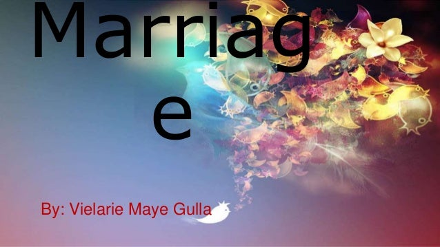 Marriag e By: Vielarie Maye Gulla