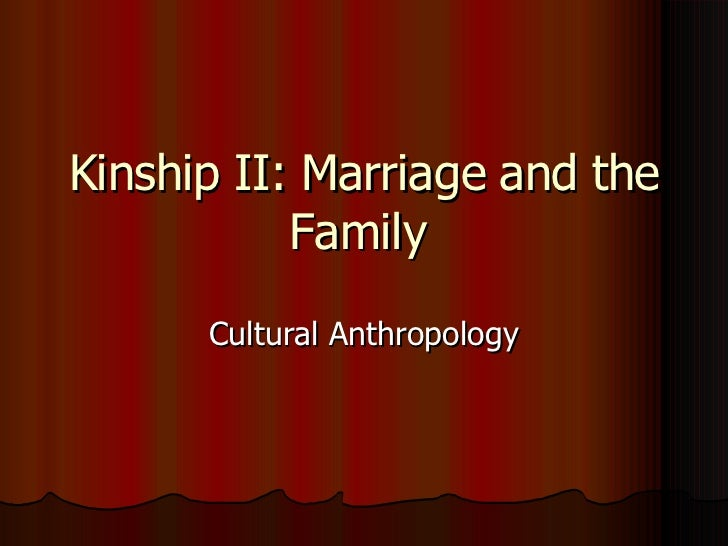 Kinship II: Marriage and the Family  Cultural Anthropology