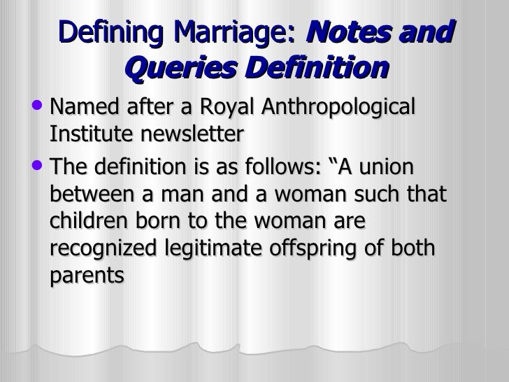 a description of marriage as a socially recognized and approved union between individuals Family socially recognized groups of individuals who may be joined by blood, marriage, or adoption and who form an emotional connection and an economic unit of society family life course a sociological model of family that sees the progression of events as fluid rather than as occurring in strict stages.