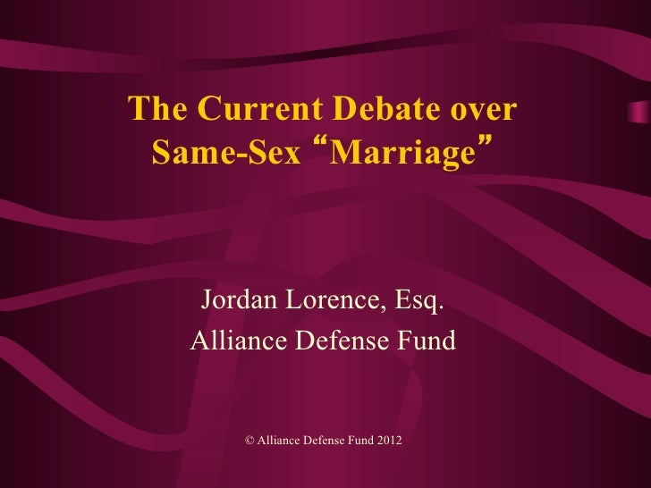 The Current Debate over Same-Sex Marriage Jordan Lorence, Esq. Alliance  Defense Fund ...