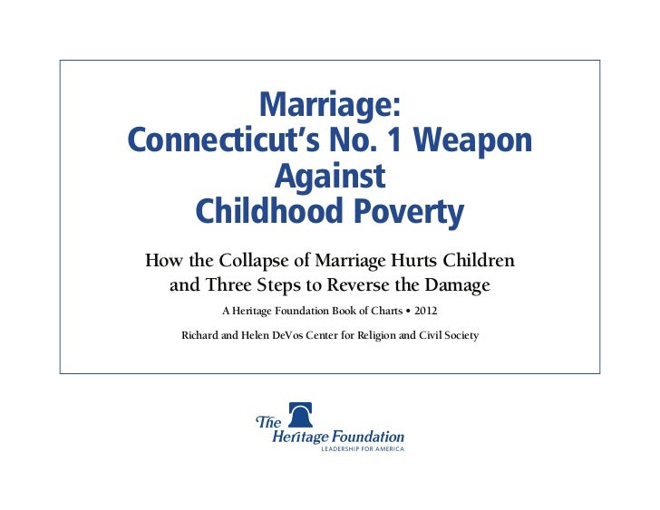 Marriage:Connecticut's No. 1 Weapon         Against    Childhood Poverty How the Collapse of Marriage Hurts Children   and...