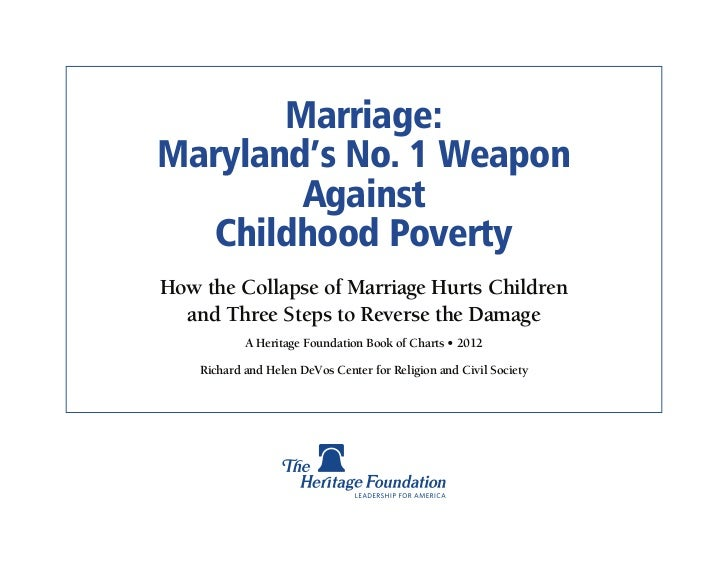 Marriage:Maryland's No. 1 Weapon        Against   Childhood PovertyHow the Collapse of Marriage Hurts Children  and Three ...