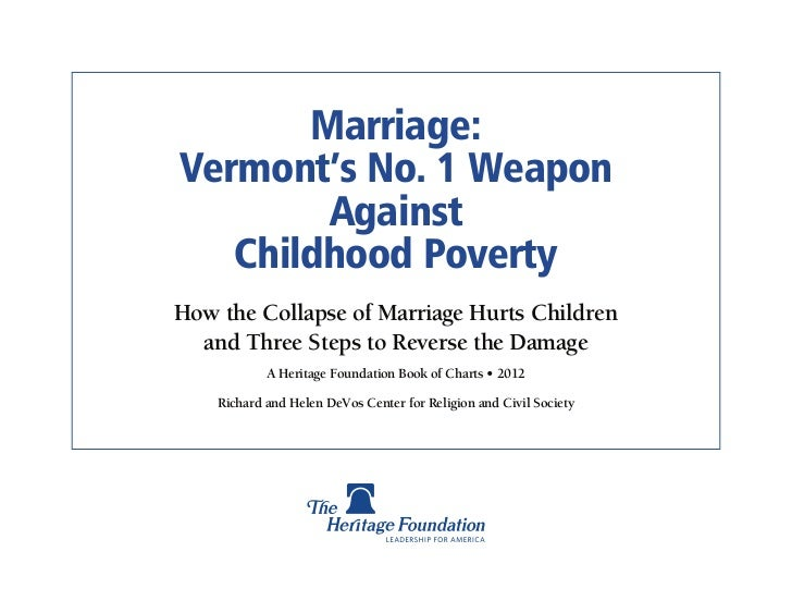 Marriage:Vermont's No. 1 Weapon        Against   Childhood PovertyHow the Collapse of Marriage Hurts Children  and Three S...