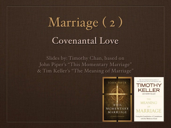 """Marriage ( 2 )      Covenantal Love    Slides by: Timothy Chan, based on John Piper's """"This Momentary Marriage""""& Tim Kelle..."""